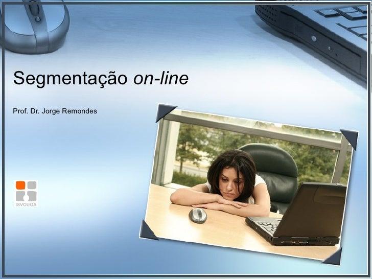 Segmentação  on-line Prof. Dr. Jorge Remondes
