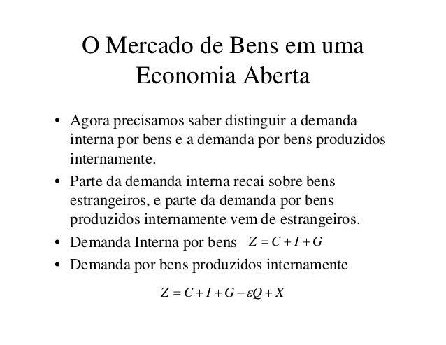 O Mercado de Bens em uma        Economia Aberta• Agora precisamos saber distinguir a demanda  interna por bens e a demanda...