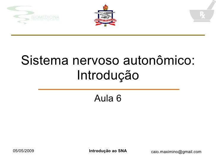 Sistema nervoso autonômico:             Introdução                Aula 6     05/05/2009   Introdução ao SNA   caio.maximin...