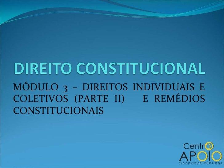 MÓDULO 3 – DIREITOS INDIVIDUAIS E COLETIVOS (PARTE II)  E REMÉDIOS CONSTITUCIONAIS