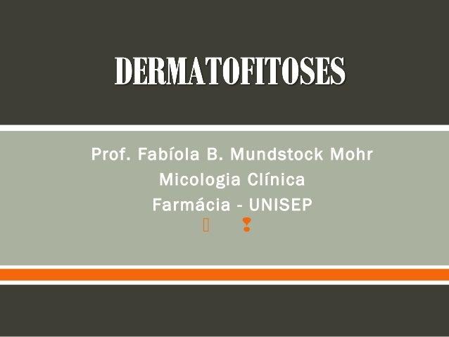   Prof. Fabíola B. Mundstock Mohr Micologia Clínica Farmácia - UNISEP