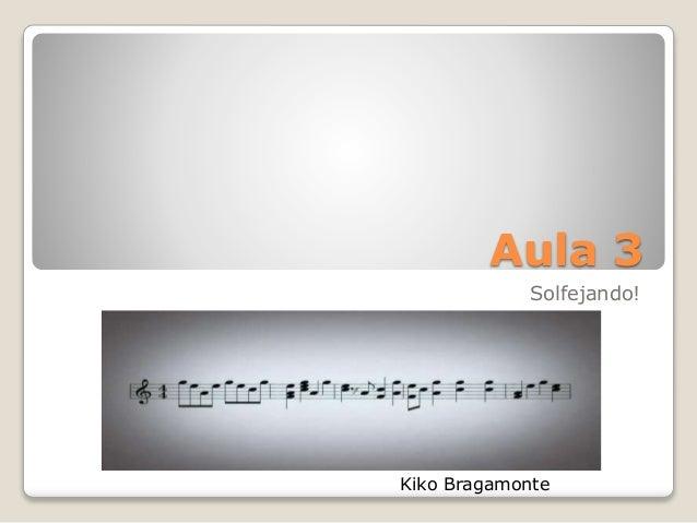 Aula 3 Solfejando! Kiko Bragamonte