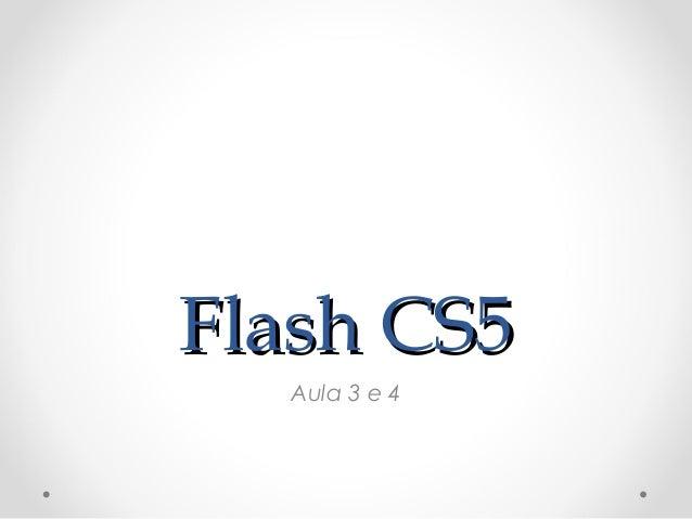 Flash CS5Flash CS5 Aula 3 e 4