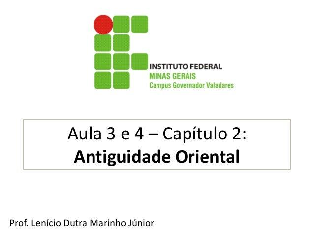 Aula 3 e 4 – Capítulo 2: Antiguidade Oriental  Prof. Lenício Dutra Marinho Júnior