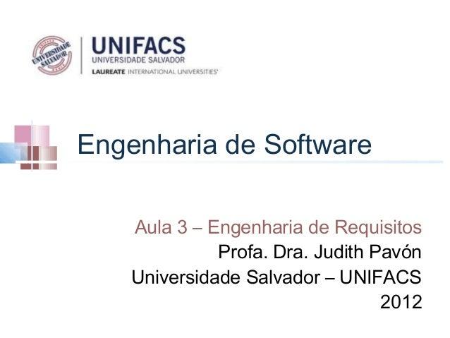 Engenharia de Software    Aula 3 – Engenharia de Requisitos              Profa. Dra. Judith Pavón    Universidade Salvador...