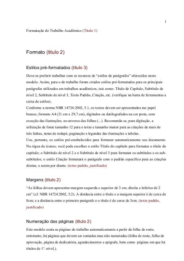 1 Formatação do Trabalho Acadêmico (Titulo 1) Formato (titulo 2) Estilos pré-formatados (titulo 3) Deve-se preferir trabal...