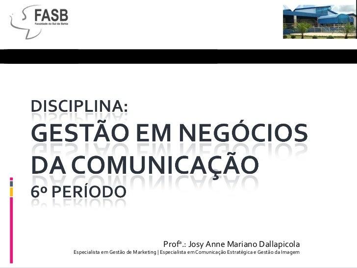 Prof a .: Josy Anne Mariano Dallapicola Especialista em Gestão de Marketing  |  Especialista em Comunicação Estratégica e ...