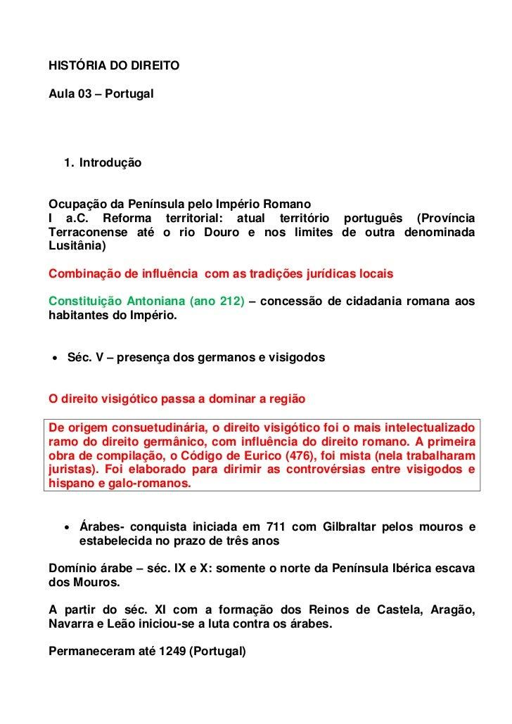 HISTÓRIA DO DIREITOAula 03 – Portugal  1. IntroduçãoOcupação da Península pelo Império RomanoI a.C. Reforma territorial: a...