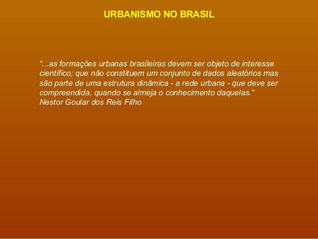 """URBANISMO NO BRASIL """"...as formações urbanas brasileiras devem ser objeto de interesse científico; que não constituem um c..."""