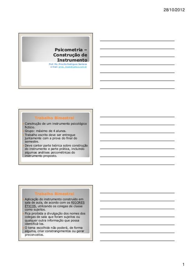 28/10/2012 1 PsicometriaPsicometria –– Construção deConstrução de InstrumentoInstrumento Prof. Ms. Priscilla Rodrigues San...