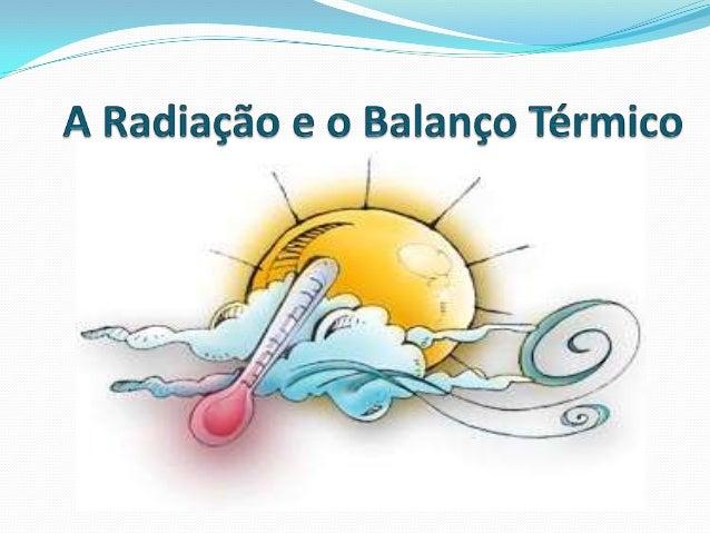 Radiação Solar: O Sol, uma esfera gasosa luminosa, apresenta em suasuperfície uma temperatura de 6.000°C e emite energiae...