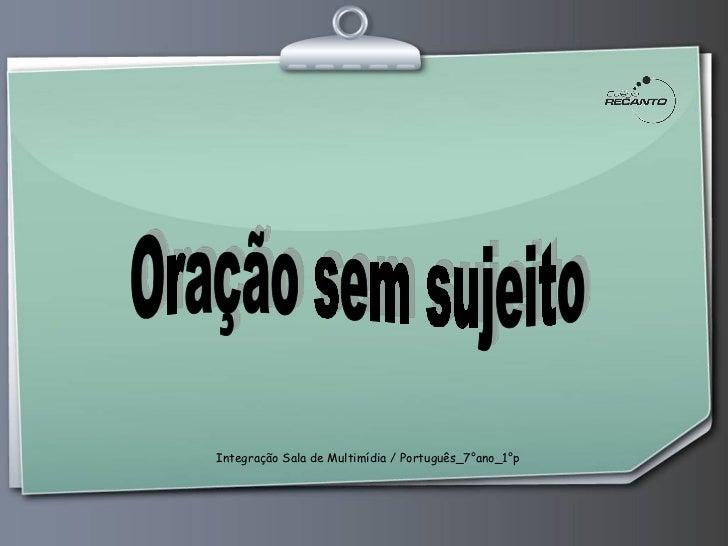 Oração sem sujeito Integração Sala de Multimídia / Português_7°ano_1°p