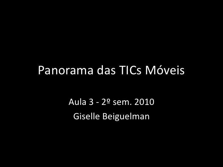 Panorama das TICs Móveis<br />Aula 3 - 2º sem. 2010<br />Giselle Beiguelman<br />