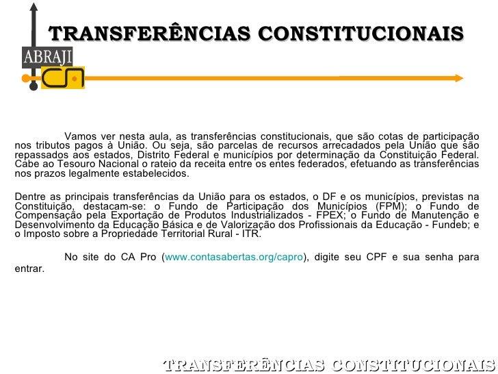 Vamos ver nesta aula, as transferências constitucionais, que são cotas de participação nos tributos pagos à União. Ou seja...