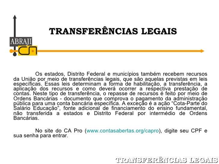 Os estados, Distrito Federal e municípios também recebem recursos da União por meio de transferências legais, que são aque...