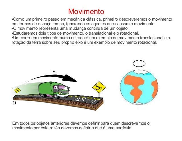 Movimento●Como um primeiro passo em mecânica clássica, primeiro descreveremos o movimentoem termos de espaço tempo, ignora...