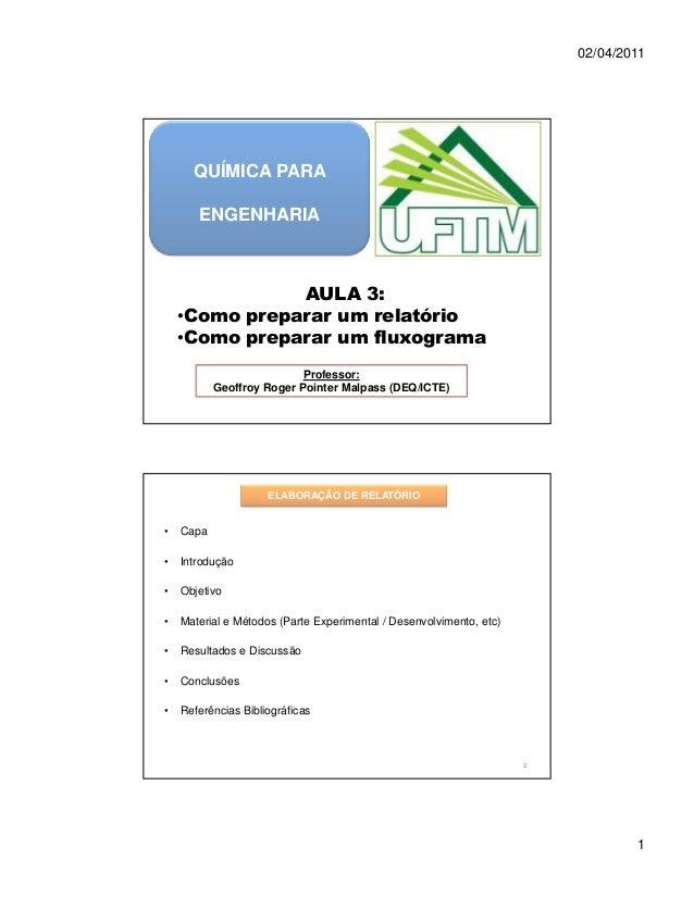 02/04/2011      QUÍMICA PARA       ENGENHARIA               AULA 3:    •Como preparar um relatório    •Como preparar um fl...