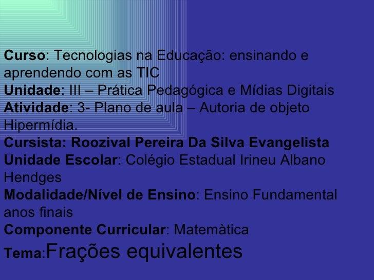 Curso : Tecnologias na Educação: ensinando e aprendendo com as TIC Unidade : III – Prática Pedagógica e Mídias Digitais At...