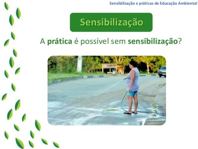 Sensibilização e Práticas de Educação Ambiental Slide 3