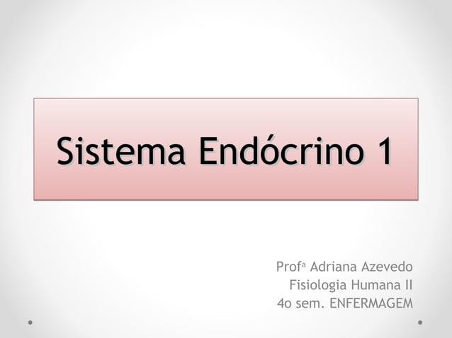 Sistema Endócrino 1Sistema Endócrino 1Sistema Endócrino 1Sistema Endócrino 1 Profa Adriana Azevedo Fisiologia Humana II 4o...
