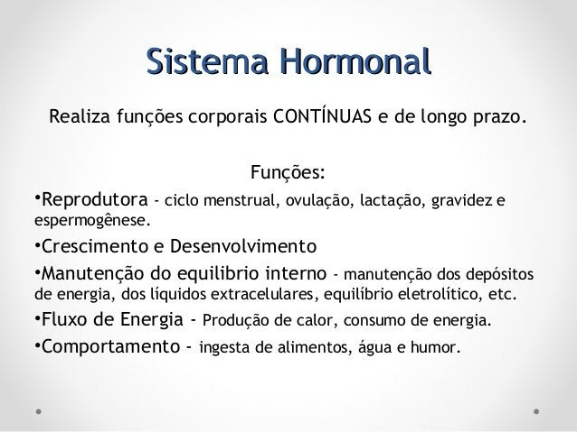 Sistema HormonalSistema Hormonal Realiza funções corporais CONTÍNUAS e de longo prazo. Funções: •Reprodutora - ciclo menst...