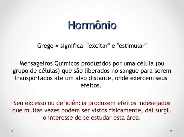 HormôniosHormônios  São secretados por 1 célula ou grupo de células Podem ser secretados por glândulas, neurônios (neuro-...