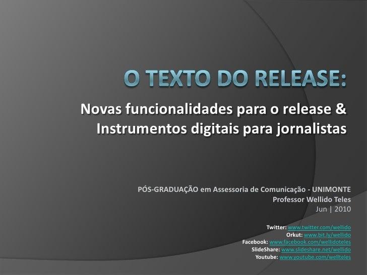 O TEXTO DO RELEASE:<br />Novas funcionalidades para o release & Instrumentos digitais para jornalistas<br />PÓS-GRADUAÇÃO ...