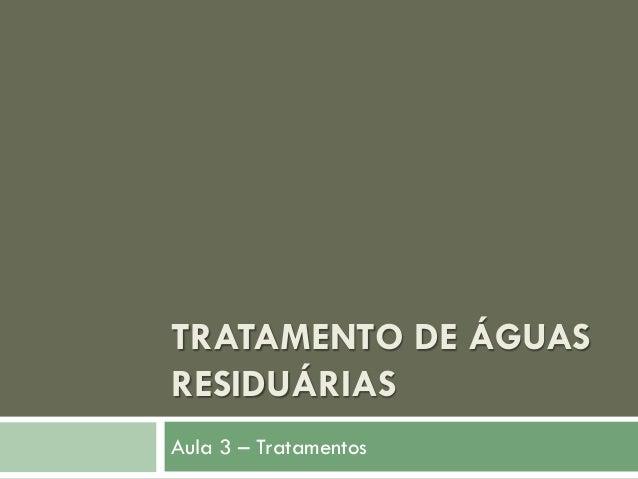 TRATAMENTO DE ÁGUAS RESIDUÁRIAS Aula 3 – Tratamentos