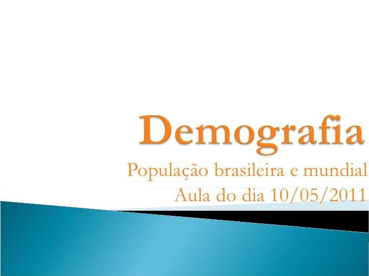 População brasileira e mundial Aula do dia 10/05/2011