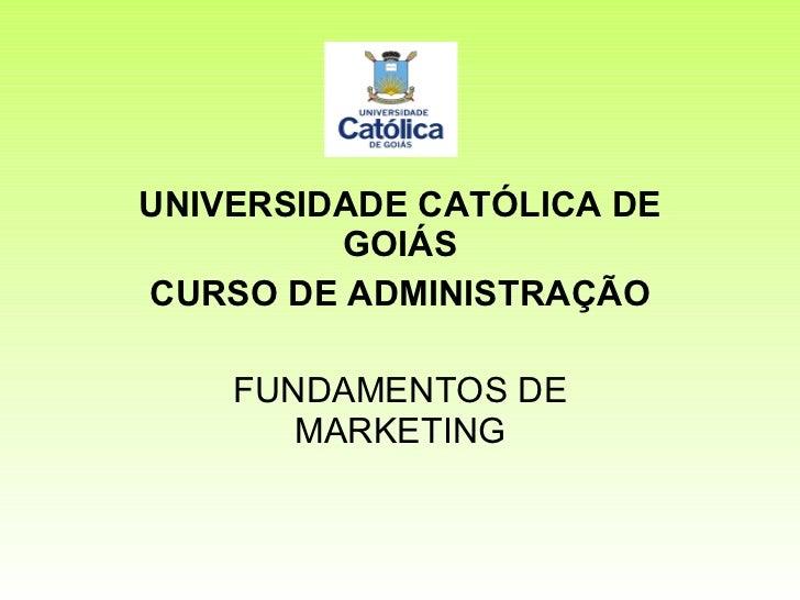 UNIVERSIDADE CATÓLICA DE GOIÁS CURSO DE ADMINISTRAÇÃO FUNDAMENTOS DE MARKETING