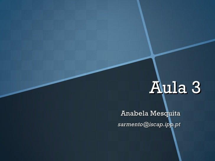 Aula 3Anabela Mesquitasarmento@iscap.ipp.pt
