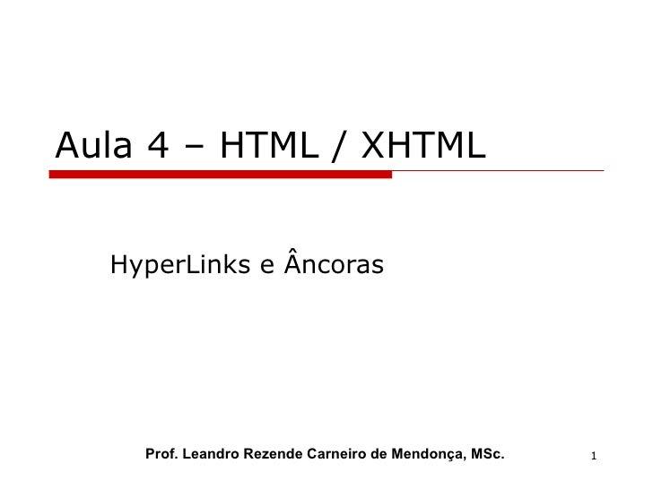 Aula 4 – HTML / XHTML HyperLinks e Âncoras Prof. Leandro Rezende Carneiro de Mendonça, MSc.