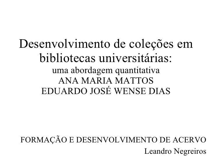 Desenvolvimento de coleções em bibliotecas universitárias: uma abordagem quantitativa ANA MARIA MATTOS EDUARDO JOSÉ WENSE ...