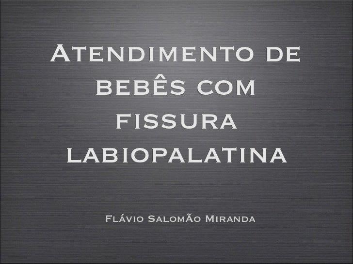 Atendimento de   bebês com    fissura labiopalatina   Flávio SalomÃo Miranda