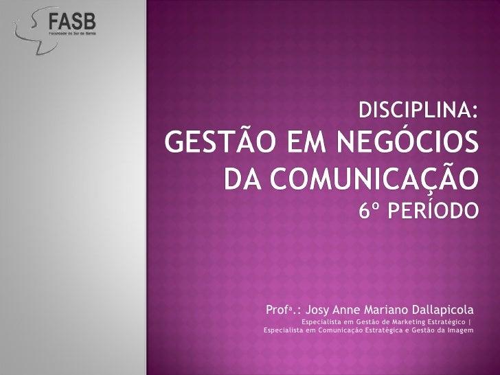 Prof a .: Josy Anne Mariano Dallapicola Especialista em Gestão de Marketing Estratégico  |  Especialista em Comunicação Es...