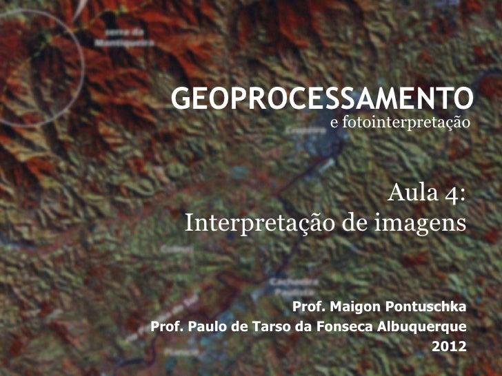 GEOPROCESSAMENTO                        e fotointerpretação                      Aula 4:    Interpretação de imagens      ...