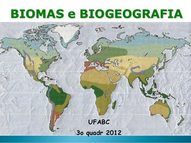 BIOMAS e BIOGEOGRAFIA           UFABC        3o quadr 2012