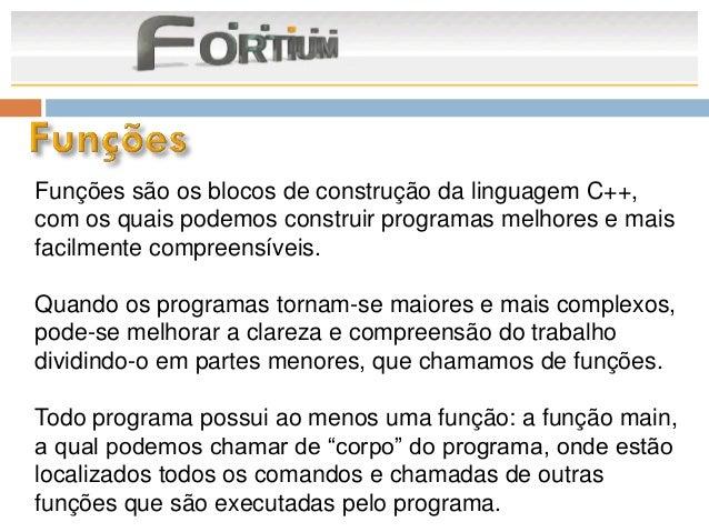 Funções são os blocos de construção da linguagem C++,com os quais podemos construir programas melhores e maisfacilmente co...