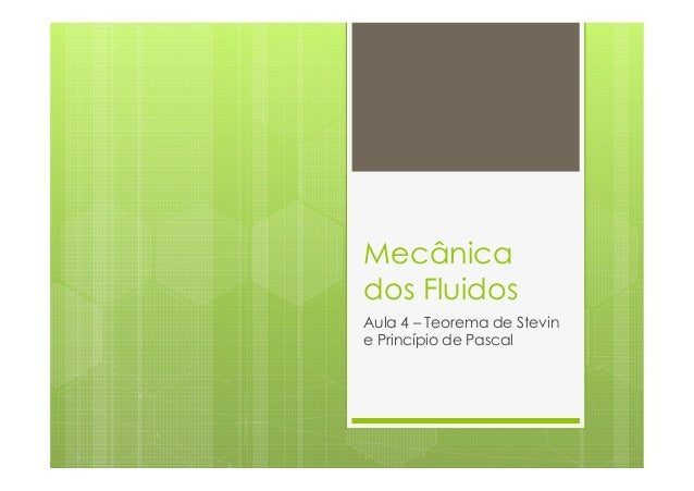 Mecânicados FluidosAula 4 – Teorema de Stevine Princípio de Pascal