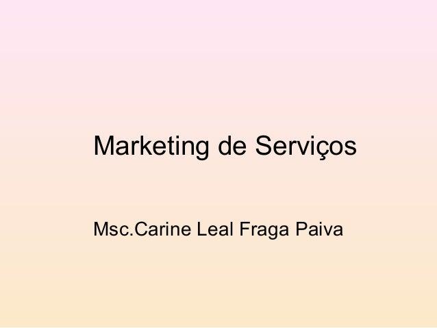 Marketing de ServiçosMsc.Carine Leal Fraga Paiva
