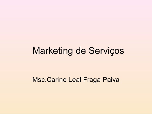 Marketing de ServiçosMsc.Carine Leal Fraga Paiva