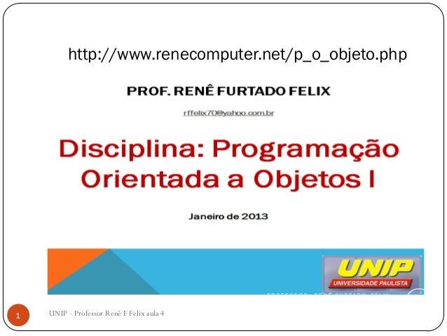 http://www.renecomputer.net/p_o_objeto.php1 UNIP - Professor Renê F Felix aula 4