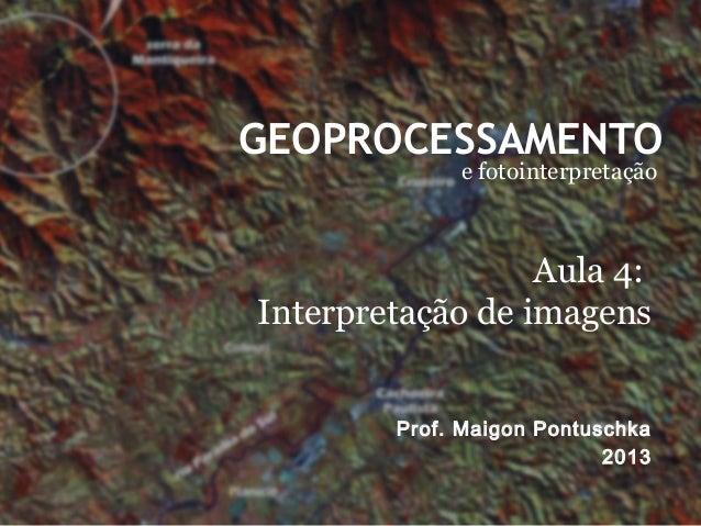 GEOPROCESSAMENTOe fotointerpretaçãoProf. Maigon Pontuschka2013Aula 4:Interpretação de imagens