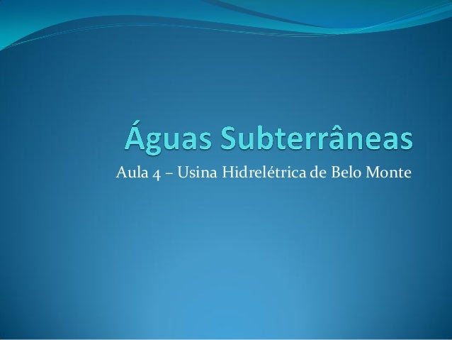 Aula 4 – Usina Hidrelétrica de Belo Monte