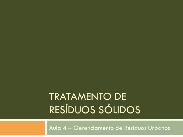 TRATAMENTO DE RESÍDUOS SÓLIDOS Aula 4 – Gerenciamento de Resíduos Urbanos