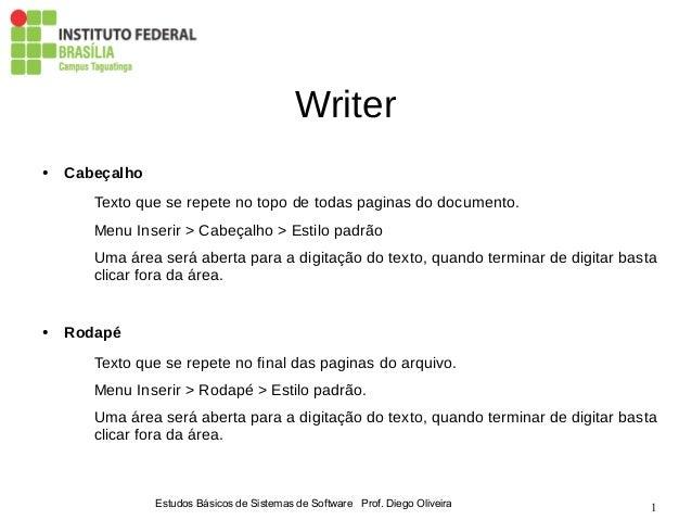 Estudos Básicos de Sistemas de Software Prof. Diego Oliveira 1 Writer ● Cabeçalho Texto que se repete no topo de todas pag...