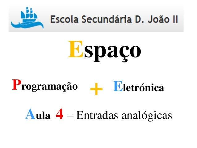 Programação Eletrónica+ Espaço Aula 4 – Entradas analógicas