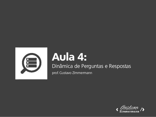 Aula 4: Dinâmica de Perguntas e Respostas prof. Gustavo Zimmermann
