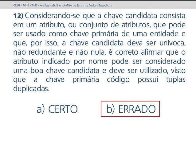 prof. Gustavo Zimmermann | contato@gust4vo.com CESPE - 2011 - TJ-ES - Analista Judiciário - Análise de Banco de Dados - Es...