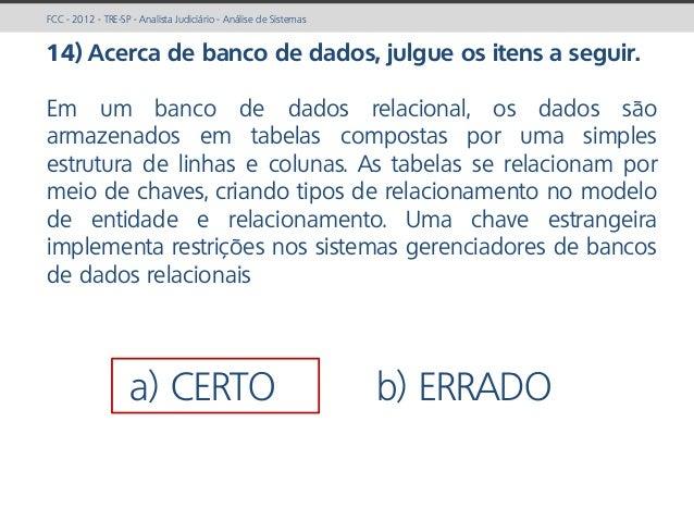 prof. Gustavo Zimmermann | contato@gust4vo.com FCC - 2012 - TRE-SP - Analista Judiciário - Análise de Sistemas 14) Acerca ...